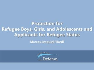 Protection for Refugee Boys, Girls, and Adolescents and Applicants for Refugee Status