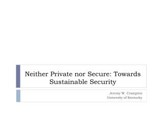 Neither Private nor Secure: Towards Sustainable Security