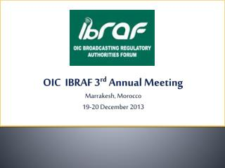 OIC  IBRAF 3 rd  Annual Meeting Marrakesh, Morocco 19-20 December 2013