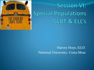 Session VI: Special Populations GLBT & ELL's