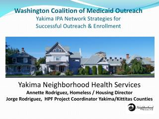Washington Coalition of Medicaid Outreach Yakima IPA Network Strategies for   Successful Outreach & Enrollment