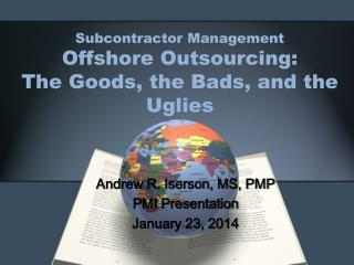 Subcontractor Management  Offshore Outsourcing :   The  Goods, the  Bads , and the  Uglies