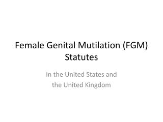 Female Genital Mutilation (FGM) Statutes