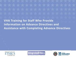 VHA Training for Staff Who Provide Information on Advance Directives and Assistance with Completing Advance Directives