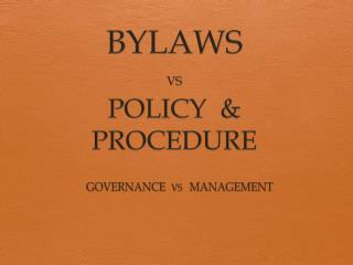 BYLAWS VS POLICY  &  PROCEDURE