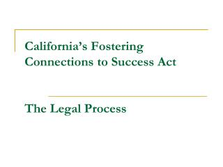 California's Fostering Connections to Success Act The Legal Process