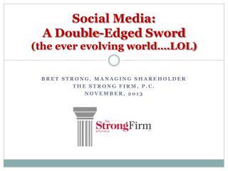 Social Media:  A  Double-Edged  Sword (the ever evolving world….LOL)