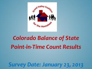 Colorado Balance of State  Point-in-Time Count  Results Survey Date: January 23,  2013