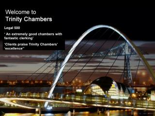Legal  500 ' An extremely good chambers with fantastic clerking' 'Clients praise Trinity Chambers' 'excellence''