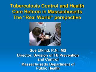 "Tuberculosis Control and Health Care Reform in Massachusetts The ""Real World"" perspective"