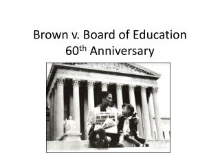 Brown v. Board of Education  60 th  Anniversary