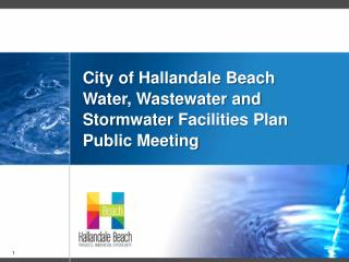 City of Hallandale Beach Water, Wastewater and  Stormwater  Facilities Plan Public Meeting
