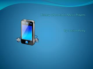 History Of Portable Music Players By : Deion Petty