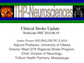 Andre Douen  MD,PhD,FRCPC,FAHA Adjunct Professor, University of Ottawa Director West GTA Regional Stroke Program, Chief,