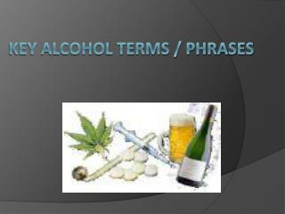 Key Alcohol Terms / Phrases