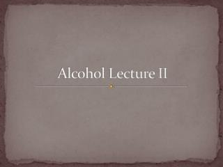 Alcohol Lecture II