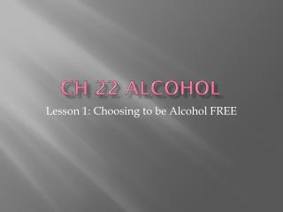 Ch 22 ALCOHOL
