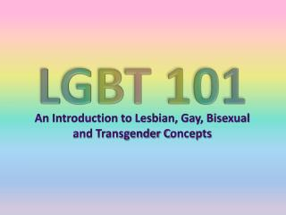 An Introduction to Lesbian, Gay, Bisexual and Transgender C oncepts