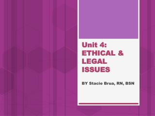Unit 4:   ETHICAL & LEGAL ISSUES