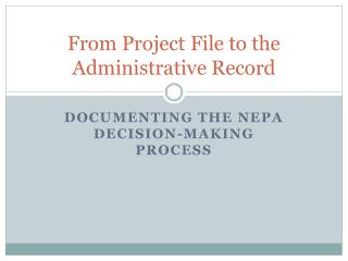 From Project File to the Administrative Record