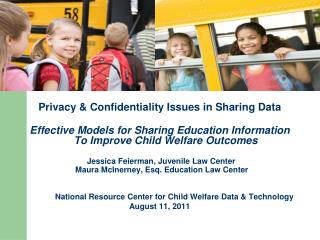 Privacy & Confidentiality Issues in Sharing Data Effective Models for Sharing Education Information To Improve Child We