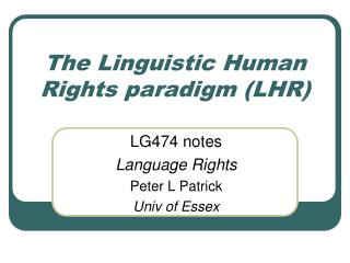 The Linguistic Human Rights paradigm (LHR)