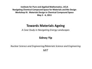 Towards Materials Ageing A Case Study in Navigating Energy Landscapes Sidney Yip Nuclear Science and Engineering/Materia