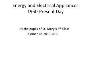 Energy and Electrical Appliances 1950-Present Day