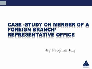Case -Study On Merger of a foreign Branch/ Representative office