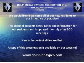DOLPHIN BAY OWNERS ASSOCIATION, INC. www.dolphinbaypcb.com SLIDE 1