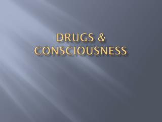 Drugs & Consciousness