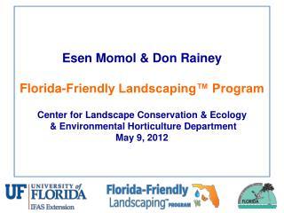 Esen Momol & Don Rainey Florida-Friendly Landscaping™ Program Center for Landscape Conservation & Ecology &