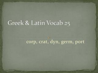 Greek & Latin Vocab 25