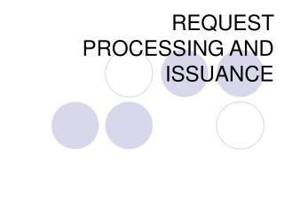 REQUEST PROCESSING AND ISSUANCE