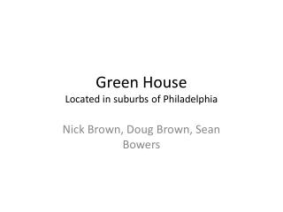Green House Located in suburbs of Philadelphia