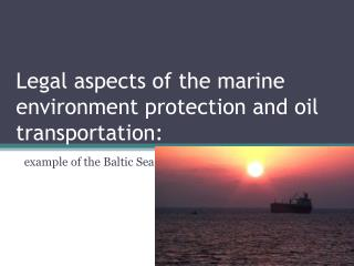 Legal aspects of the marine environment protection and oil transportation: