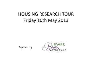 HOUSING RESEARCH TOUR   Friday 10th May 2013