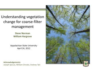 Understanding vegetation change for coarse-filter management Steve Norman William Hargrove