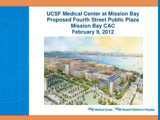 UCSF Medical Center at Mission Bay Proposed Fourth Street Public  Plaza  Mission Bay CAC February 9, 2012