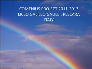 COMENIUS PROJECT 2011-2013 LICEO GALILEO GALILEI, PESCARA ITALY