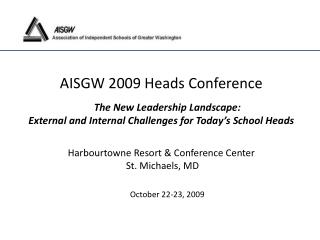 AISGW 2009 Heads Conference The New Leadership Landscape: External and Internal Challenges for Today's School Heads Ha