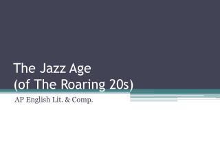 The  Jazz Age  (of The Roaring 20s)