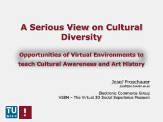 A  Serious View  on  Cultural Diversity Opportunities  of  Virtual Environments  to  teach Cultural Awareness  and Art