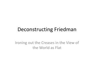 Deconstructing Friedman