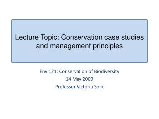 Lecture Topic: Conservation case studies and management principles