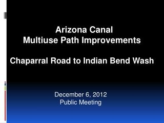 Arizona Canal  Multiuse Path Improvements  Chaparral Road to Indian Bend Wash