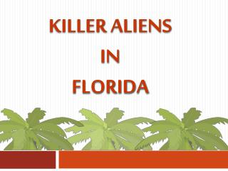 Killer Aliens  in  Florida
