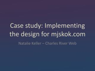 Case study: Implementing the design for  mjskok.com