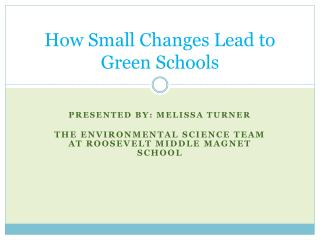How Small  C hanges Lead to Green Schools