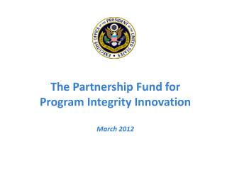The Partnership  Fund  for Program  Integrity  Innovation March 2012